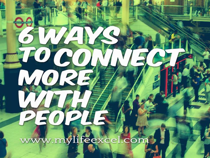 6 Ways to connect more with people http://www.mylifeexcel.com/6-ways-connect-people/