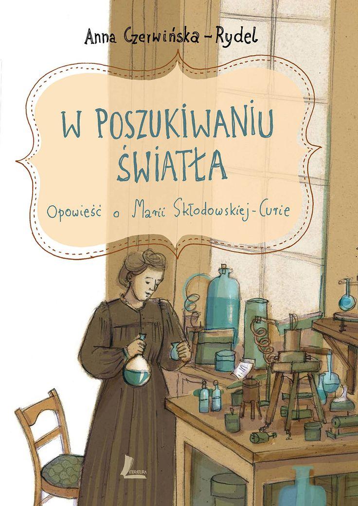 W poszukiwaniu światła. Opowieść o Marii Skłodowskiej-Curie - Anna Czerwińska-Rydel - swiatksiazki.pl
