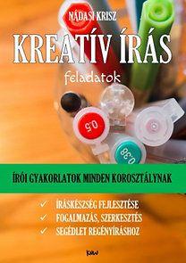 Nádasi Krisz: Kreatív írás feladatok - Írói gyakorlatok minden korosztálynak, íráskészség fejlesztése, fogalmazás, szerkesztés,