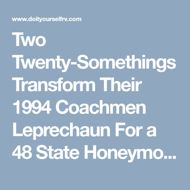 Two Twenty-Somethings Transform Their 1994 Coachmen Leprechaun For a 48 State Honeymoon – RV Mods – RV Guides – RV Tips | DoItYourselfRV