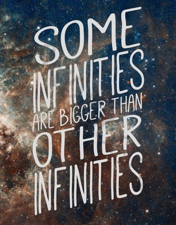 Some infinities are bigger than other infinities. ~TFIOS