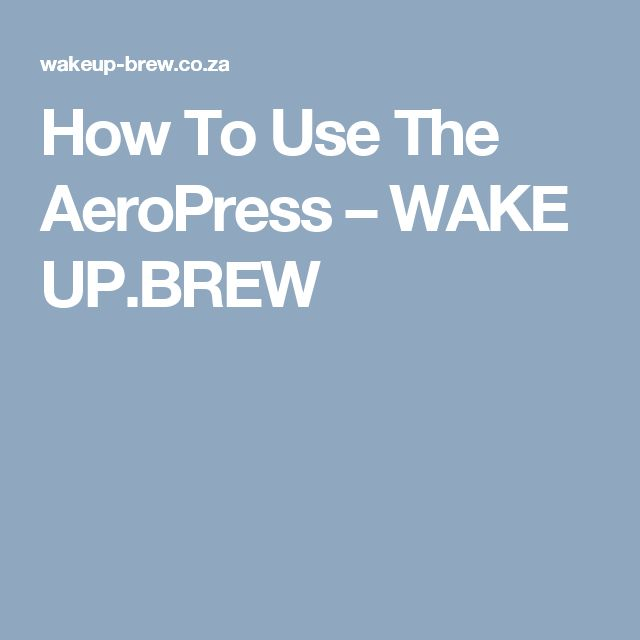 How To Use The AeroPress                      – WAKE UP.BREW