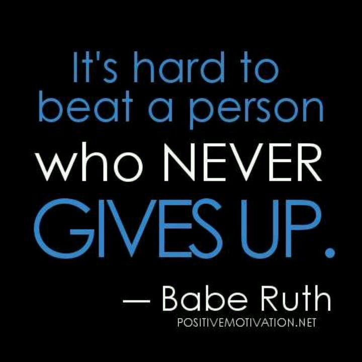 "Persistence Motivational Quotes: ""It's Hard To Beat A Person Who Never Gives Up"" -Babe Ruth"