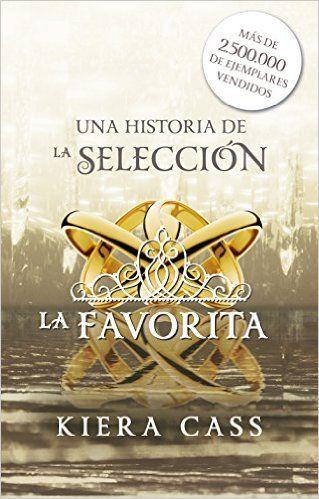 La Favorita - Kiera Cass (Saga La Selección). Resumen, reseña personal. Entra y conoce el libro. Comprar online formato digital.