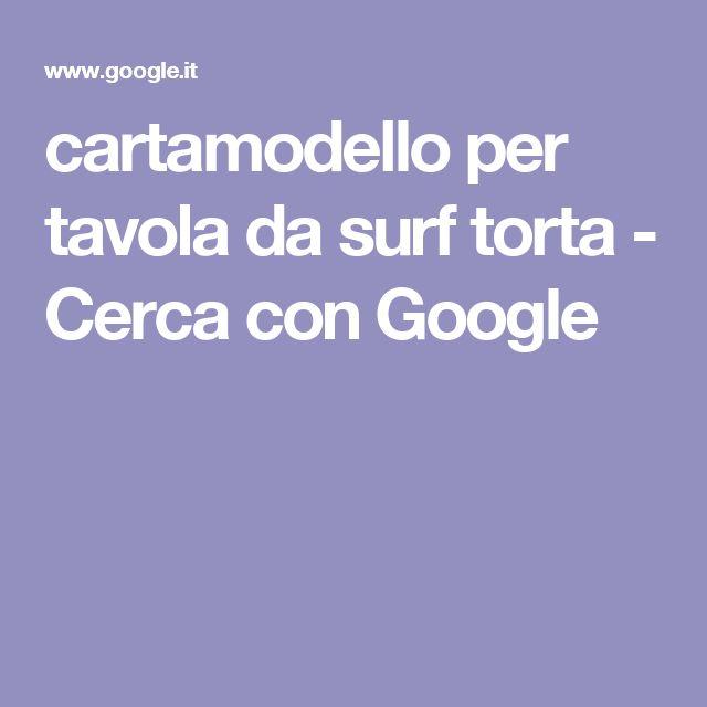 cartamodello per tavola da surf torta - Cerca con Google