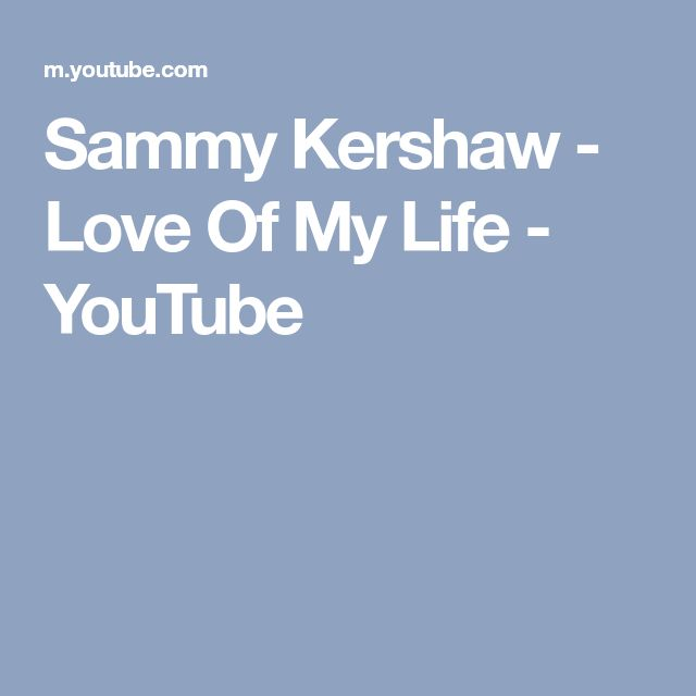 Sammy Kershaw - Love Of My Life - YouTube