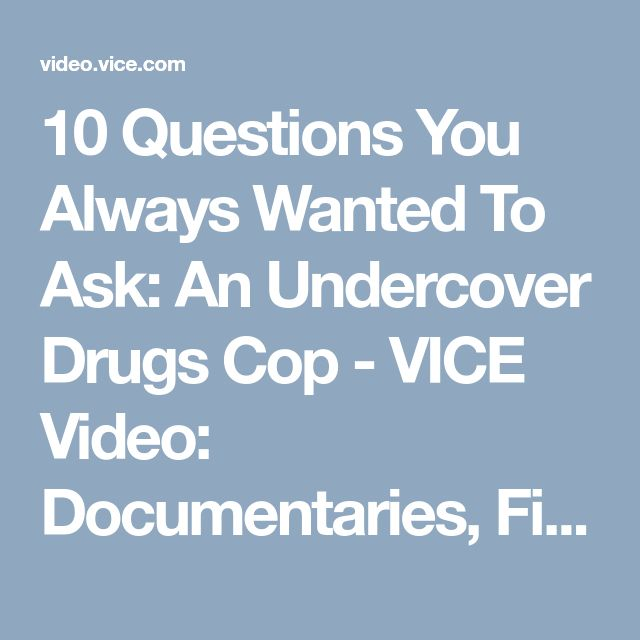 10 Questions You Always Wanted To Ask: An Undercover Drugs Cop - VICE Video: Documentaries, Films, News Videos