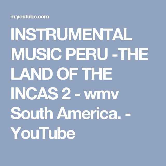 INSTRUMENTAL MUSIC PERU -THE LAND OF THE INCAS 2  - wmv South America. - YouTube
