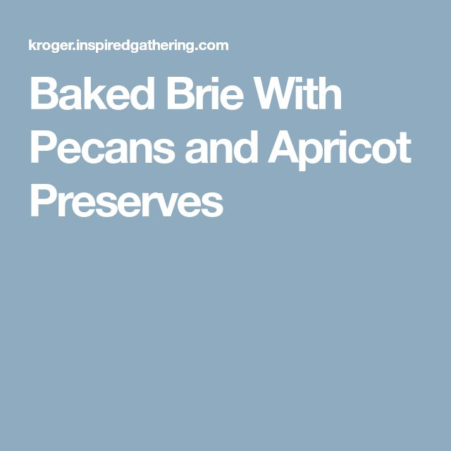 Baked Brie With Pecans and Apricot Preserves