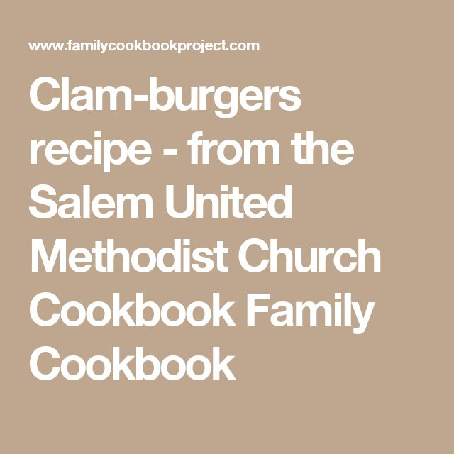 Clam-burgers recipe - from the Salem United Methodist Church Cookbook  Family Cookbook