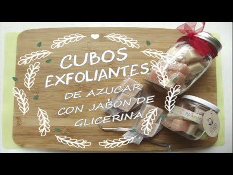 CUBOS EXFOLIANTES DE AZUCAR CON JABÓN DE GLICERINA - YouTube