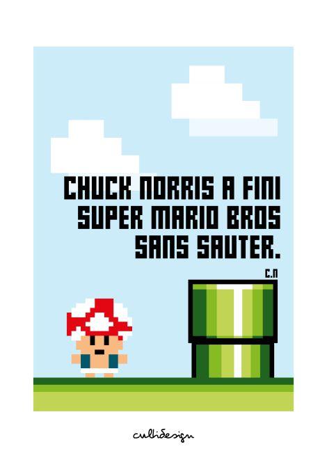 Chuck norris a fini super mario bros sans sauter. // C.N