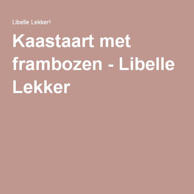 Kaastaart met frambozen - Libelle Lekker