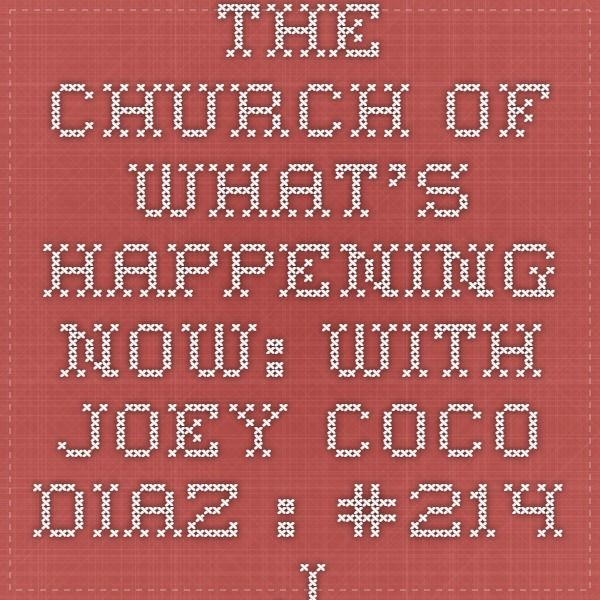 The Church of What's Happening Now: With Joey Coco Diaz : #214 - Joey Diaz, Brian Redban and Lee Syatt