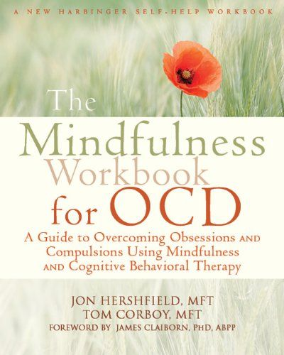 The Mindfulness Workbook for OCD: A Guide to Overcoming O...