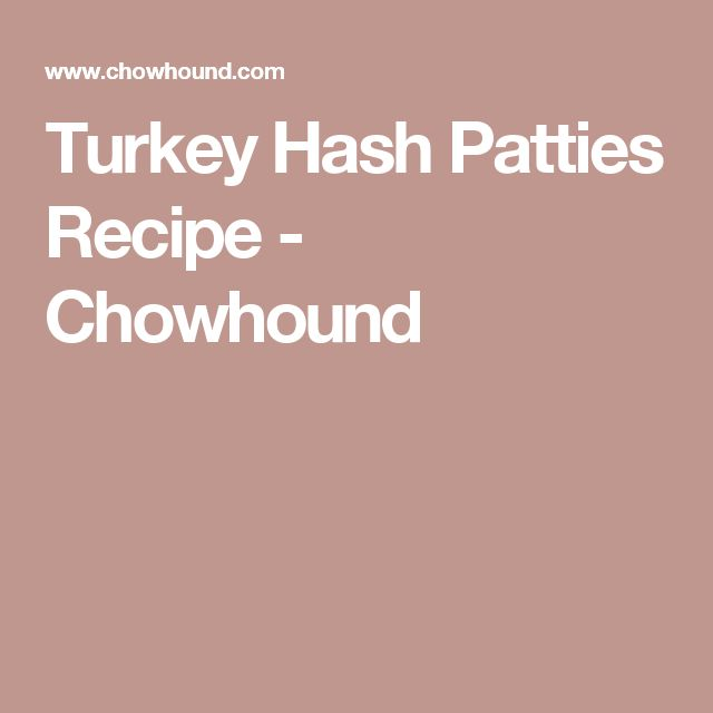 Turkey Hash Patties Recipe - Chowhound