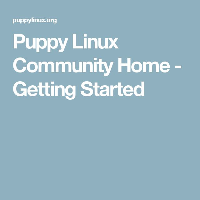 Puppy Linux Community Home - Getting Started