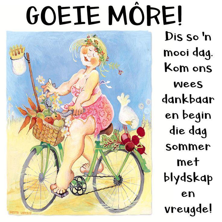 GOEIE MÔRE! Dis so 'n mooi dag. Kom ons wees dankbaar en begin die dag sommer met blydskap en vreugde.
