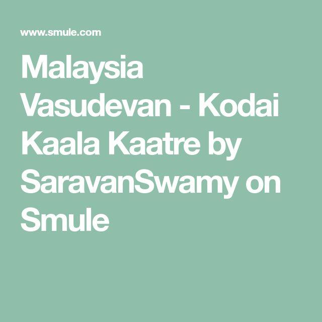 Malaysia Vasudevan - Kodai Kaala Kaatre by SaravanSwamy on Smule