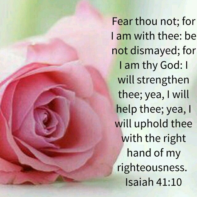 Isaiah 41:10 KJV Fear not; for I am with thee: be...