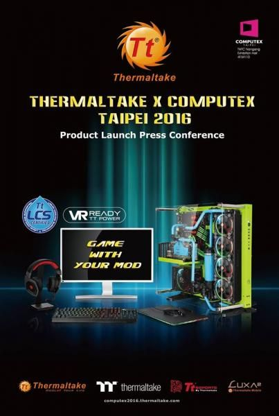 Thermaltake brands at COMPUTEX Taipei 2016 - GAME WITH YOUR MOD! will exhibit stunning world exclusive modding, gaming, and mobile total solutions at COMPUTEX Taipei 2016, during May 31st (Tue) – June 4th (Sat) 2016 in TWTC Nangang Exhibition Hall (4th floor, booth number M110)