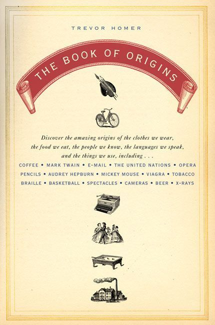 The Book of Origins: Discover the Amazing Origins of the Clothes We Wear, the Food We Eat, the People We Know, th...