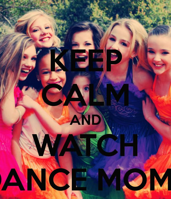 keep calm and watch dance moms | KEEP CALM AND WATCH DANCE MOMS