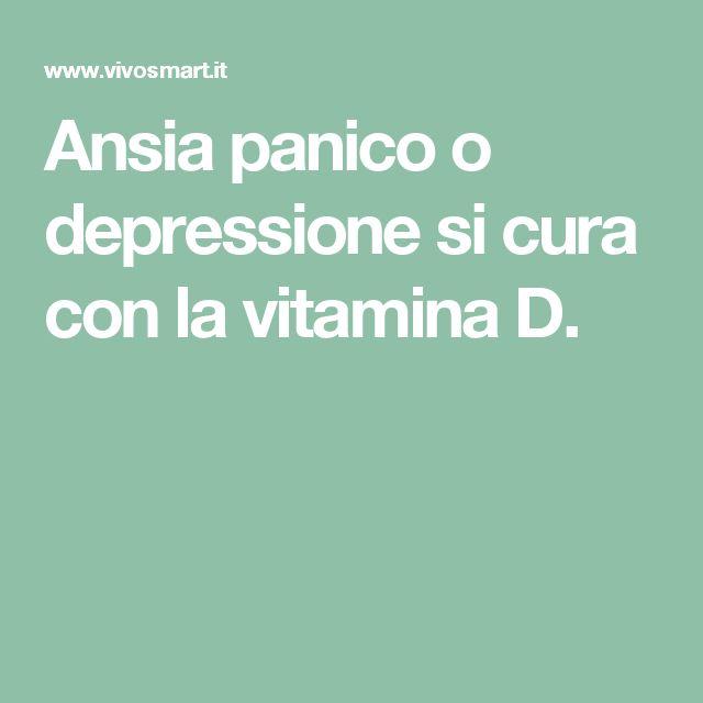 Ansia panico o depressione si cura con la vitamina D.