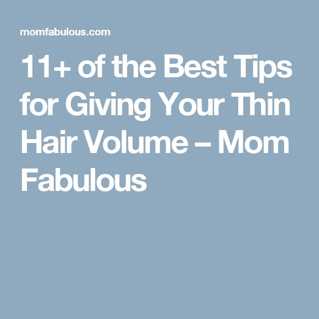11+ of the Best Tips for Giving Your Thin Hair Volume – Mom Fabulous