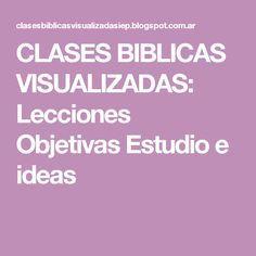 CLASES BIBLICAS VISUALIZADAS: Lecciones Objetivas Estudio e ideas