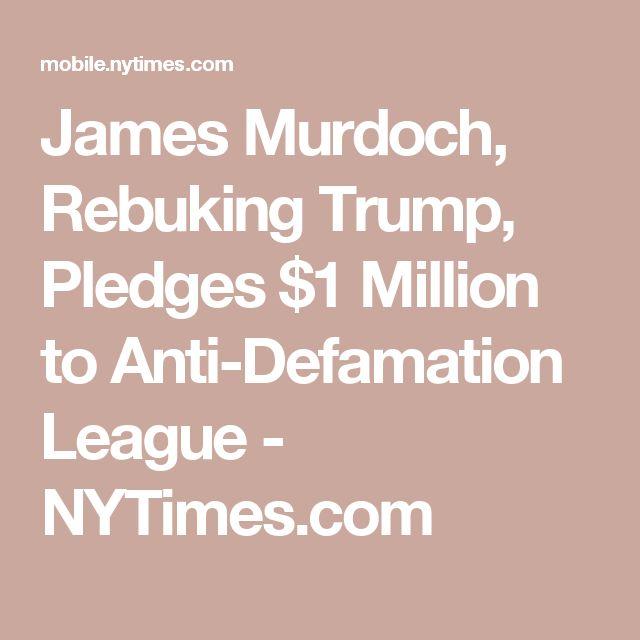 James Murdoch, Rebuking Trump, Pledges $1 Million to Anti-Defamation League - NYTimes.com