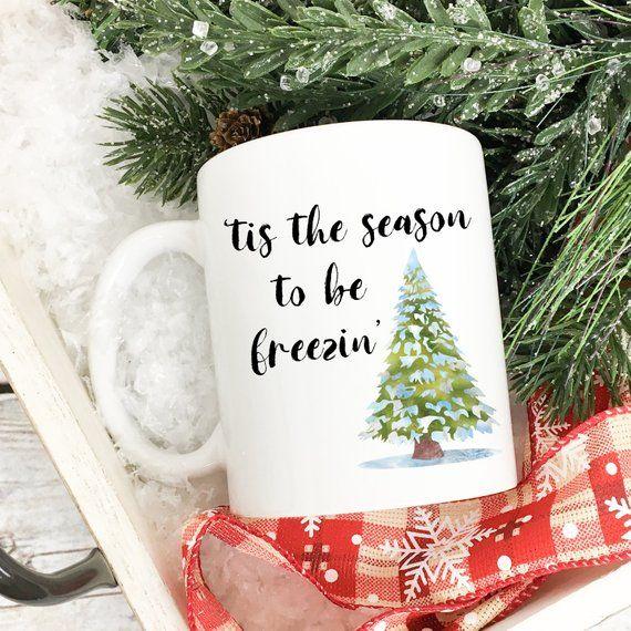 Christmas Mug for Cold Weather. Tis the Season to be Freezin. Funny Winter Mug. Freezing Mug.
