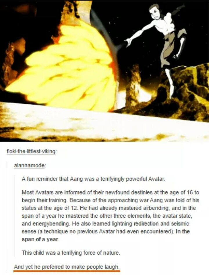 Yes, aang is best <---- He could have destroyed the world with his power but he chose to protect it and more than that he chose to do it in a pacifistic way. Like my God, this series is crazy amazing.