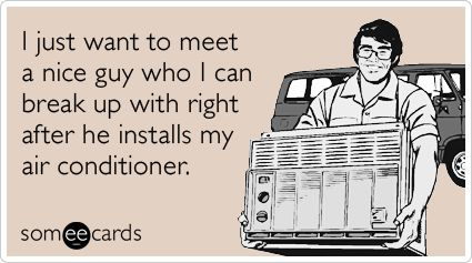 appropriateFunny Things, Aircon Installations, Funny Quotes, Nice Guys, Air Con Installations, Girls Humor, E Cards, Air Conditioning, Funny Ecards