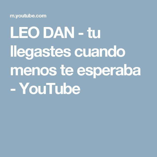 LEO DAN - tu llegastes cuando menos te esperaba - YouTube