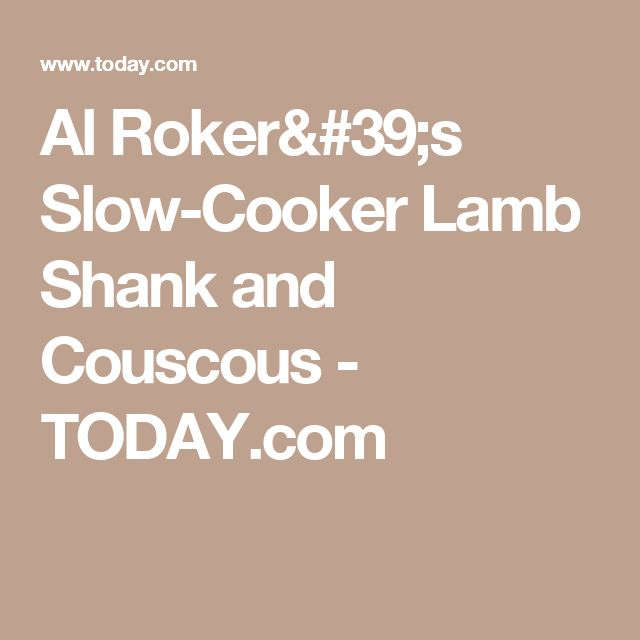 Al Roker's Slow-Cooker Lamb Shank and Couscous  - TODAY.com