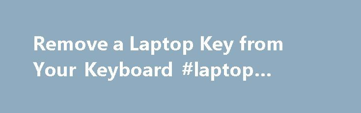 Remove a Laptop Key from Your Keyboard #laptop #closed http://tennessee.nef2.com/remove-a-laptop-key-from-your-keyboard-laptop-closed/  Remove a Laptop Key from Your Keyboard | Clean Laptop Keyboard The purpose of removing a key from your keyboard is to observe the Hinges (retainer clips) underneath the regular sized keys. You can then match the hinges on your keyboard to the hinges photos on our website. Once you find the photo that matches your hinges, you have identified the proper…