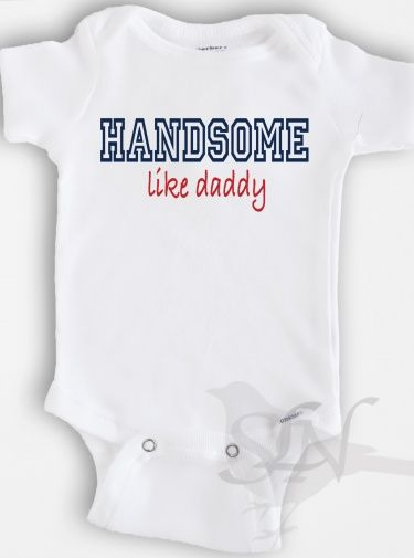 Funny baby Onesie Bodysuit - Baby Boy Clothing - Handsome Like Daddy - Sizes Newborn to 12 Months Awww that would be too cute!