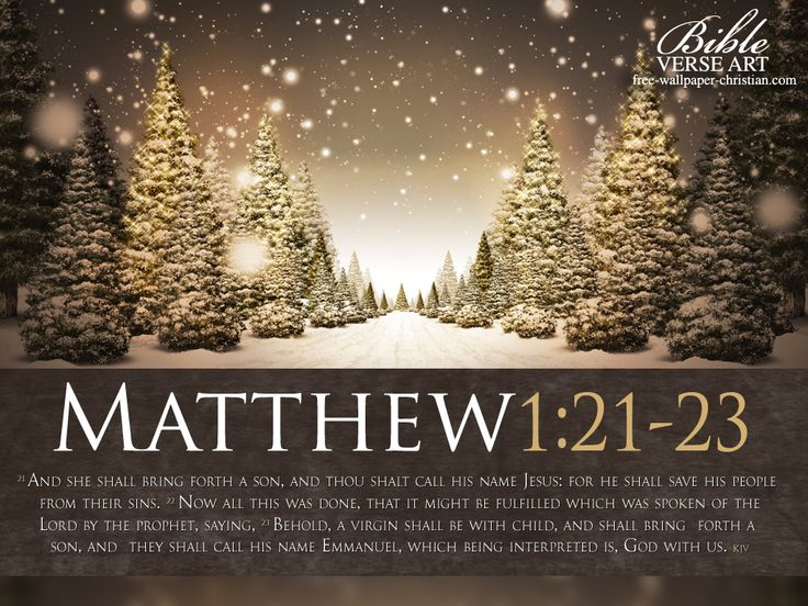 """Matthew 1:21-23 (1611 KJV !!!!) """" And she shall bring forth a son, and thou shalt call his name JESUS: for he shall save his people from their sins."""" (22) """" Now all this was done, that it might be fulfilled which was spoken of the Lord by the prophet, saying,"""" (23) """" Behold, a virgin shall be with child, and shall bring forth a son, and they shall call his name  EMMANUEL, which being interpreted is, God with us."""""""