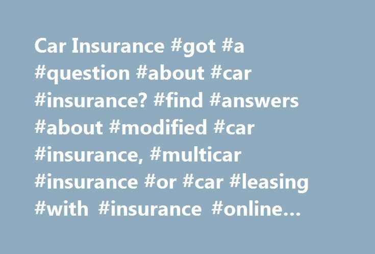 Car Insurance #got #a #question #about #car #insurance? #find #answers #about #modified #car #insurance, #multicar #insurance #or #car #leasing #with #insurance #online #with #post #office. # http://education.nef2.com/car-insurance-got-a-question-about-car-insurance-find-answers-about-modified-car-insurance-multicar-insurance-or-car-leasing-with-insurance-online-with-post-office/  # Car Insurance FAQs What ways can I pay for my car insurance? You can pay annually or in monthly instalments…
