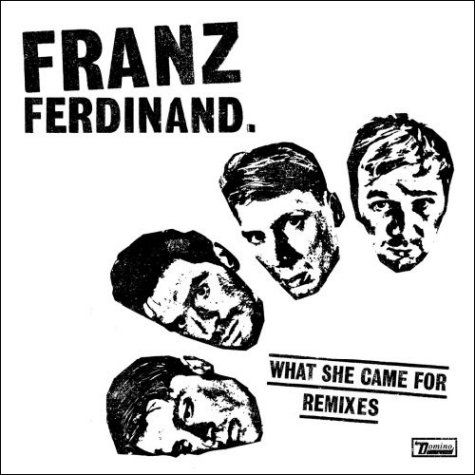 franz ferdinand - what she came for remix
