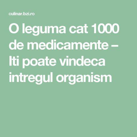 O leguma cat 1000 de medicamente – Iti poate vindeca intregul organism