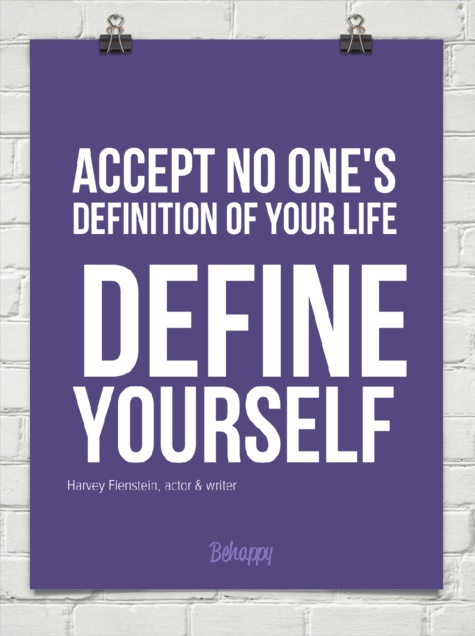 Accept no one's definition of your life ...