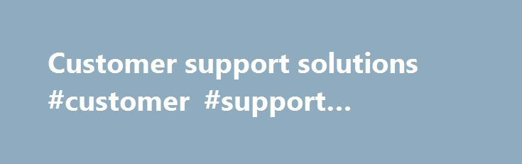 Customer support solutions #customer #support #solutions http://australia.nef2.com/customer-support-solutions-customer-support-solutions/  3. Fax Toll Free (Canada US): 1-800-430-4445 Toronto/International: 416-752-8101 Order Form 4. Telephone Toll Free (Canada US): 1-800-268-2222 Toronto/International: 416-752-9448 Monday Friday 8:00am 6:00pm EST 5. Canadian Telebook Agency SAN No. 11500669 6. Mail Nelson Education Order Form Attention: Customer Support 1120 Birchmount Rd Toronto,ON Canada…