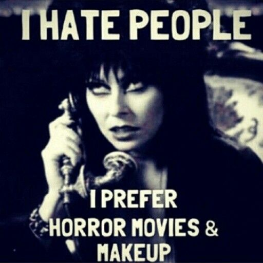 I hate people, I prefer horror movies, and make-up :) Elvira <3