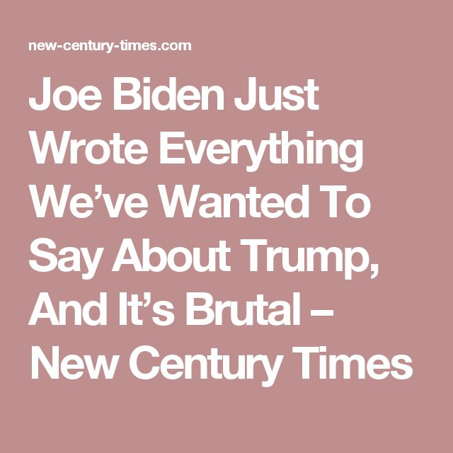 Joe Biden Just Wrote Everything We've Wanted To Say About Trump, And It's Brutal – New Century Times