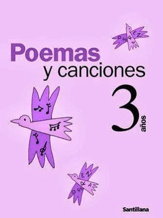 """""""Poemas y canciones"""", de la Editorial Santillana, para Educación Infantil de 3 años, es un recurso complementario al material didáctico de la editorial para este nivel como actividad de lectoescritura e introducción a la literatura."""