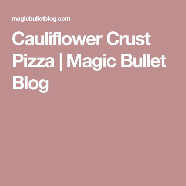Cauliflower Crust Pizza | Magic Bullet Blog