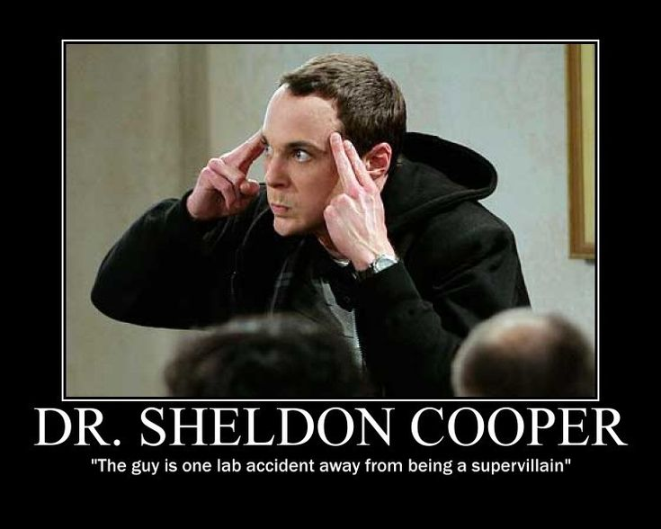 Sheldon! One lab accident away from being a supervillian!