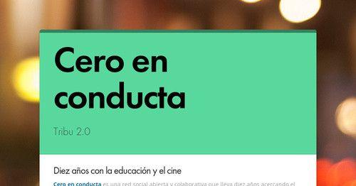 Diez años con la educación y el cine Cero en conducta es una red social abierta y colaborativa que lleva diez años acercando el cine al...(Flyer en Smore:-)